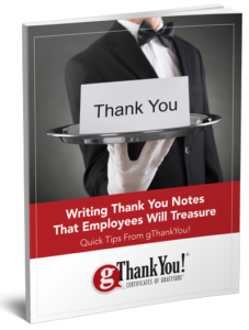 "Download gThankYou's free eBook, ""Writing Thank You Notes That Employees Will Treasure"". Learn how to write a memorable thank you note to go with your employee gifts."