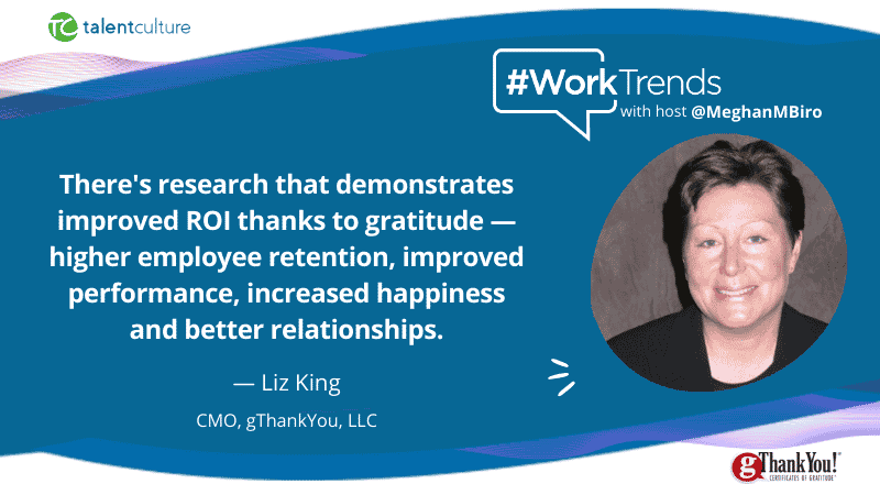 Liz King, CMO of gThankYou talks about the importance of gratitude in the workplace on this week's Talent Culture Podcast